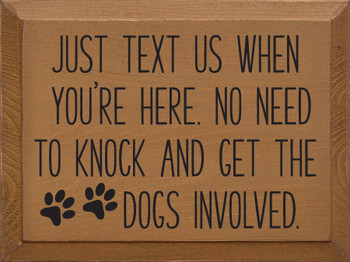 Just text us when you're here. No need to knock and get the dogs involved   Wood Funny Signs   Sawdust City Wood Signs