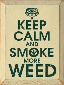 Keep Calm and Smoke More Weed   Wood Funny Signs   Sawdust City Wood Signs