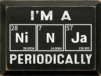 I'm a Ni-N-Ja Periodically | Wood Funny Signs | Sawdust City Wood Signs