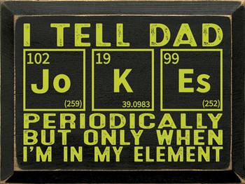 I Tell Dad Jo-K-Es Periodically, but only when I'm in My Element | Wood Funny Dad Sign| Sawdust City Wood Signs