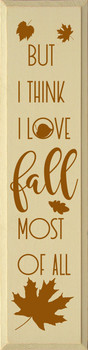 But I think I love fall most of all (vertical) | Wood Fall Signs | Sawdust City Wood Signs