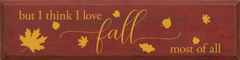But I think I love fall most of all (horizontal) | Wood Fall Signs | Sawdust City Wood Signs