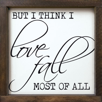 But I Think I Love Fall Most Of All | Wood Framed Fall Signs | Sawdust City Wood Signs