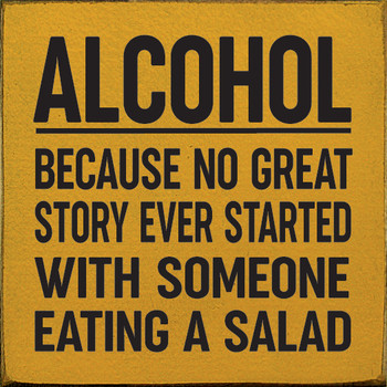 Alcohol - Because no great story ever started with someone eating a salad   Wood Funny Signs   Sawdust City Wood Signs