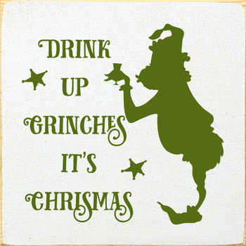 Drink Up Grinches It's Christmas | Wood Christmas Signs | Sawdust City Wood Signs