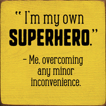 """""""I'm my own superhero."""" - Me, overcoming any minor inconvenience   Wood Funny Signs   Sawdust City Wood Signs"""