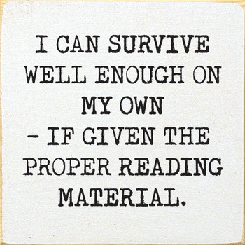 I can survive well enough on my own - if given the proper reading material | Wood Funny Signs | Sawdust City Wood Signs