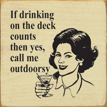 If drinking on the deck counts, then yes, call me outdoorsy. | Wood Drinking Signs | Sawdust City Wood Signs
