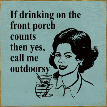 If drinking on the front porch counts, then yes, call me outdoorsy. | Wood Drinking Signs | Sawdust City Wood Signs