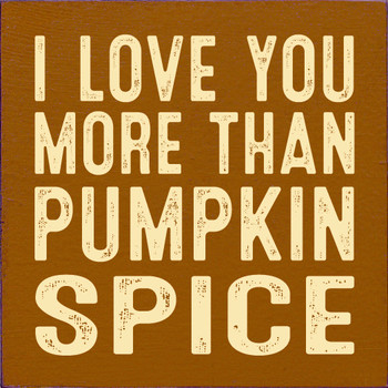 I love you more than pumpkin spice | Wood Fall Signs | Sawdust City Wood Signs