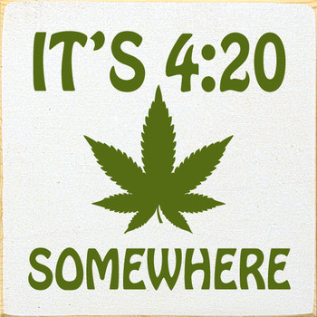 It's 4:20 Somewhere | Wood Funny Signs | Sawdust City Wood Signs