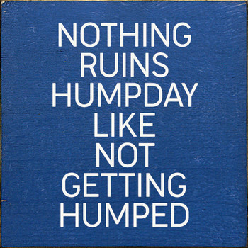 Nothing ruins humpday like not getting humped | Wood Funny Signs | Sawdust City Wood Signs