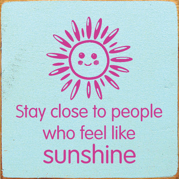 Stay close to people who feel like sunshine | Wood Friends Signs | Sawdust City Wood Signs