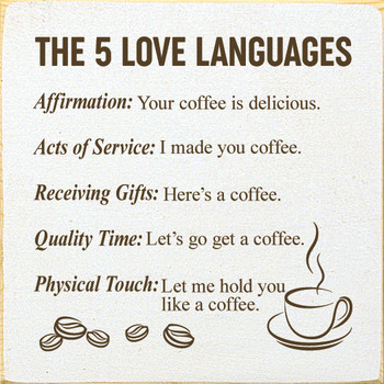 The 5 Love Languages: Affirmation: Your coffee is delicious... | Wood Wholesale Signs | Sawdust City Wood Signs
