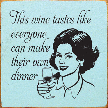 This wine tastes like everyone can make their own dinner | Wood Wine Signs | Sawdust City Wood Signs