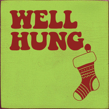 Well Hung (stocking) | Wood Christmas Signs | Sawdust City Wood Signs