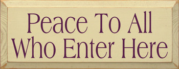 Peace To All Who Enter Here (small)  |Peace Wood Sign| Sawdust City Wood Signs