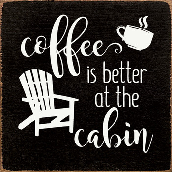 Coffee is better at the cabin  Cabin Wood  Signs   Sawdust City Wood Signs