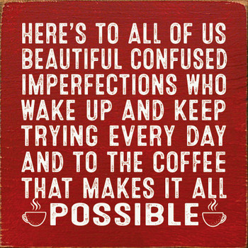 Here's to all of us beautiful confused imperfections who wake up...
