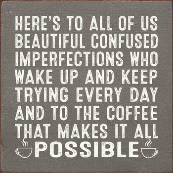 Here's to all of us beautiful confused imperfections..  Funny Wood  Signs   Sawdust City Wood Signs