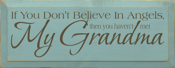 If you don't believe in angels, then you haven't met my grandma.  | Grandma Wood Sign | Sawdust City Wood Signs