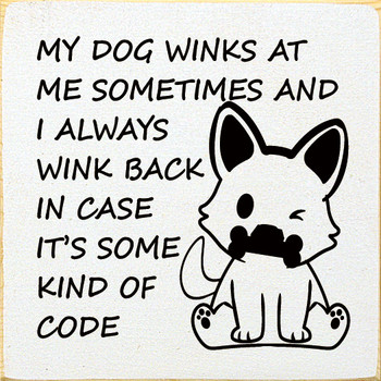 My dog winks at me sometimes and I always wink back in case it's some kind of code| Funny Wood  Signs | Sawdust City Wood Signs
