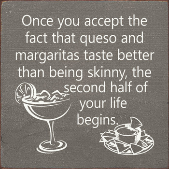Once you accept the fact queso and margaritas taste better than being skinny... Funny Wood  Signs   Sawdust City Wood Signs