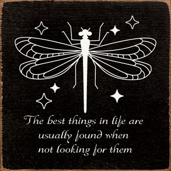 The best things in life are usually found when not looking for them |Inspirational Wood  Signs | Sawdust City Wood Signs