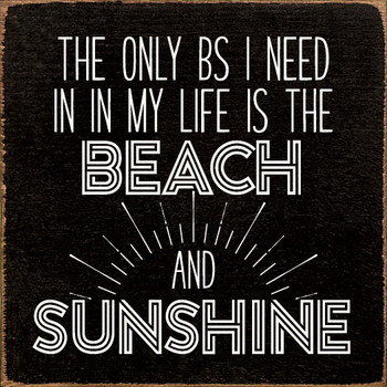 The only BS I need in my life is the beach and sunshine |Funny Wood  Signs | Sawdust City Wood Signs