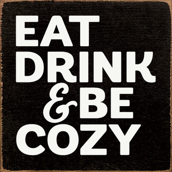 Eat drink & be cozy| Wood Tile  Signs | Sawdust City Wood Signs