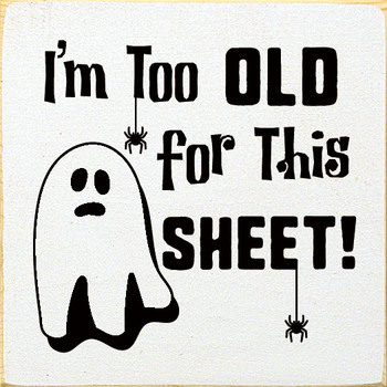 I'm too old for this sheet!|Halloween Wood  Sign with Ghost | Sawdust City Wood Signs
