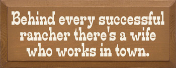 Behind every successful rancher there's a wife who works in town.  |Farmer Wood Sign | Sawdust City Wood Signs