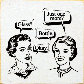 """""""Just one more?"""" """"Glass?"""" """"Bottle."""" """"Okay.""""  Funny Wine Wood  Signs   Sawdust City Wood Signs"""
