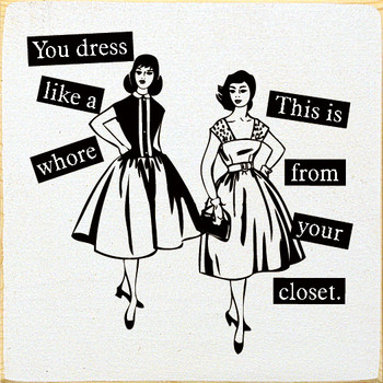 """""""You dress like a whore"""" """"This is from your closet"""" 