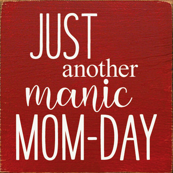 Just another manic Mom-day  Funny Mom Wood  Signs   Sawdust City Wood Signs