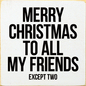 Merry Christmas to All My Friends - Except Two