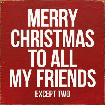 Merry Christmas to All My Friends - Except Two | Funny Christmas Wood  Signs | Sawdust City Wood Signs