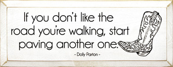 If you don't like the road you're walking... - Dolly Parton Quote