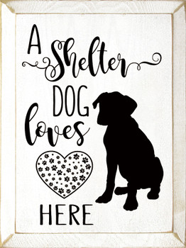 A shelter dog loves here  Wood Sign with Dog   Sawdust City Wood Signs