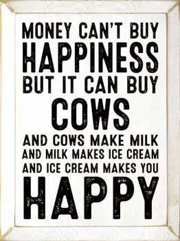 Money can't buy happiness but it can buy cows. And cows make milk..   Wood  Signs with Cows   Sawdust City Wood Signs