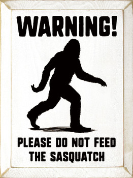 Warning! Please do not feed the sasquatch |Funny Wood  Signs | Sawdust City Wood Signs