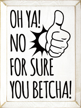 Oh ya! No for sure. You betcha!|Funny Midwestern Wood  Signs | Sawdust City Wood Signs