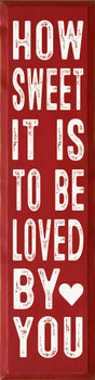 How Sweet It Is To Be Loved By You (vertical) | Wood  Signs with Song Quote | Sawdust City Wood Signs