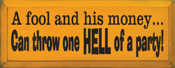 A fool and his money can throw one hell of a party!  | Party Wood Sign | Sawdust City Wood Signs
