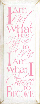 I am not what has happened to me. I am what I choose to become. | Inspirational Wood Sign| Sawdust City Wood Signs
