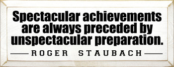 Spectacular achievements... ~ Roger Staubach  | Wood Sign With Famous Quotes | Sawdust City Wood Signs