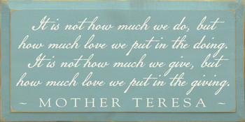 It is not how much we do, but how much .. ~Mother Teresa (small) | Wood Sign With Famous Quotes | Sawdust City Wood Signs