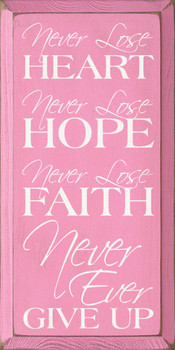 Never lose heart. Never lose hope. Never lose faith. Never, ever give up.  | Inspirational Wood Sign| Sawdust City Wood Signs