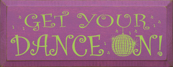 Get Your Dance On! | Dancing Wood Sign | Sawdust City Wood Signs