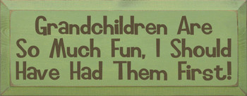 Grandchildren are so much fun I should have had them first! | Grandchildren Wood Sign | Sawdust City Wood Signs